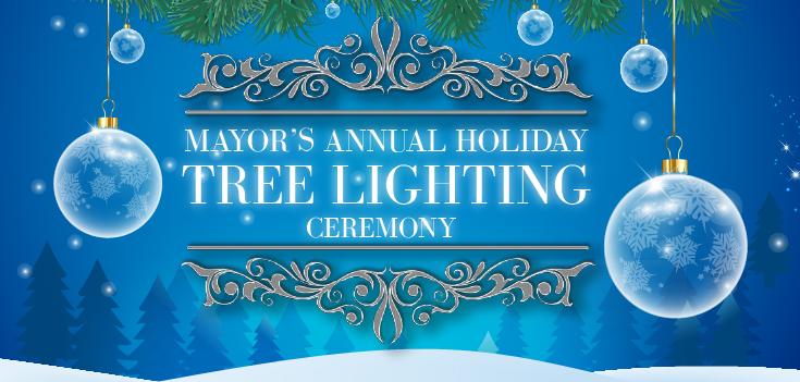 Mayor's Annual Tree Lighting Ceremony - Friday, December 6…