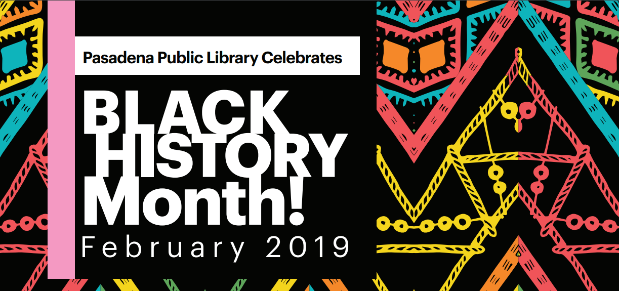 Pasadena Public Library Celebrates Black History Month! fEbruary 2019 with colorful pattern graphic