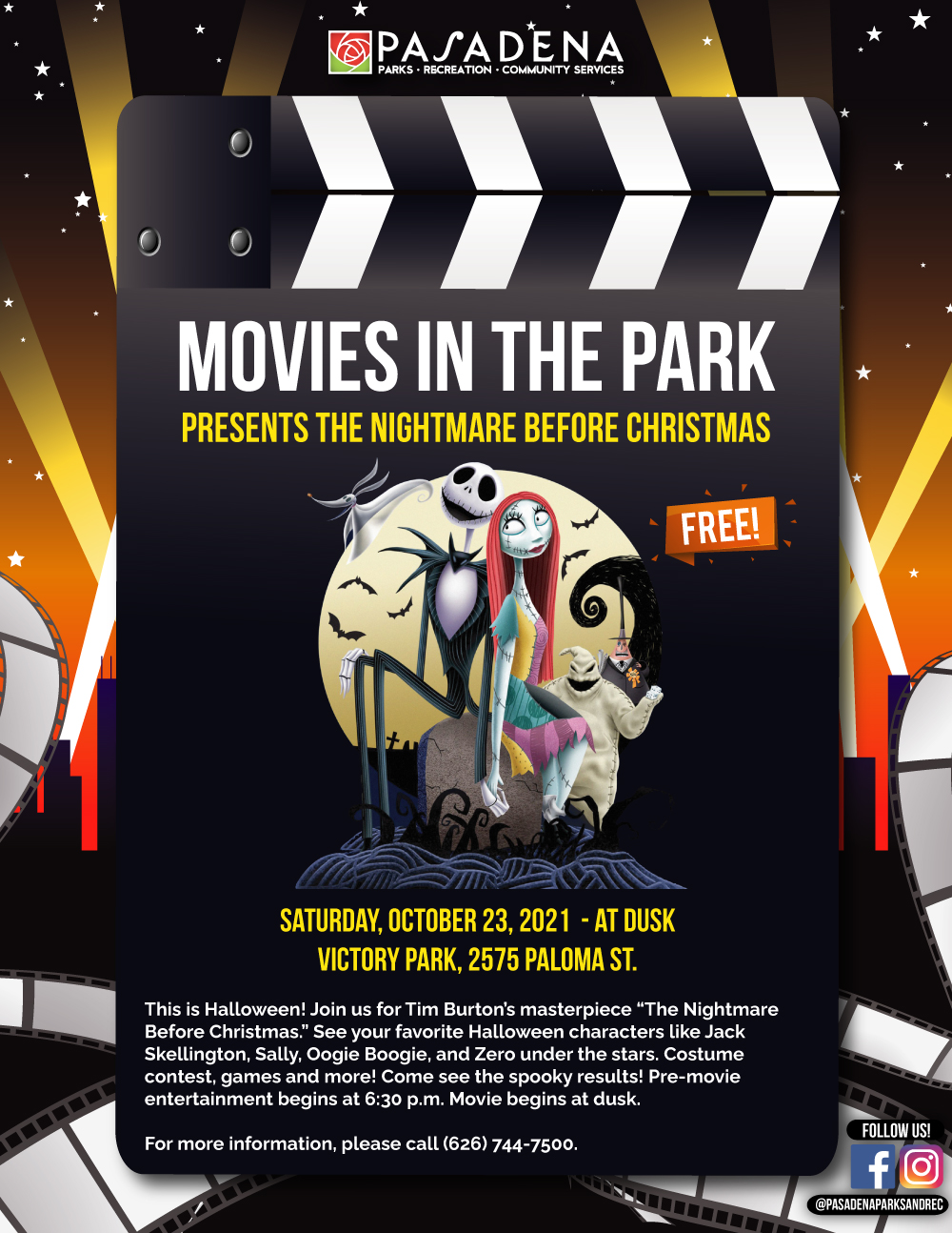 """Movies in the Park presents the nightmare before christmas saturday, october 23, 2021 - at dusk Victory Park, 2575 Paloma St. This is Halloween! Join us for Tim Burton's masterpiece """"The Nightmare Before Christmas."""" See your favorite Halloween characters like Jack Skellington, Sally, Oogie Boogie, and Zero under the stars. Costume contest, games and more! Come see the spooky results! Pre-movie entertainment begins at 6:30 p.m. Movie begins at dusk. For more information, please call (626) 744-7500."""
